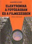 Horst, Manfred - Elektronika a fotózásban és a filmezésben [antikvár]