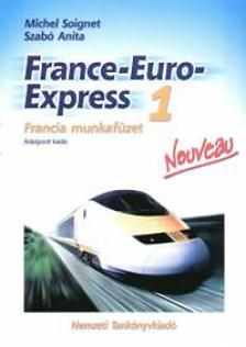 SOIGNET, MICHEL - SZABÓ ANITA - 13198/M/1 FRANCE-EURO-EXPRESS 1. FRANCIA MUNKAFÜZET  ÚJ  (ÁTDOLGOZOTT KIADÁ
