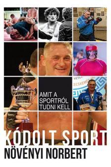 Növényi Norbert - Kódolt Sport - Amit a sportról tudni kell (bővített kiadás)