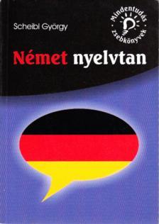 Scheibl György - NÉMET NYELVTAN * MINDENTUDÁS ZSEBKÖNYVEK