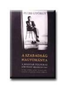 Petri Gy�rgy - A SZABADS�G HAGYOM�NYA A MAGYAR POLITIKAI K�LT�SZET