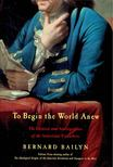 BAILYN, BERNARD - To Begin the World Anew - The Genius and Ambiguities of the American Founders [antikvár]