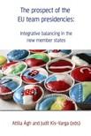Judit Kis-Varga (eds) Attila �gh- - The prospect of the EU team presidencies: Integrative balancing in the new member states [eK�nyv: epub,  mobi]