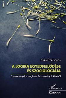 Kiss Szabolcs - A logika egyedfejlődése és szociológiája - Szemelvények a megismeréstudományok köréből
