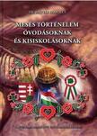 Mátyás-Kulcsár Éva - Mátyás Szabolcs - Mesés történelem óvodásoknak és kisiskolásoknak