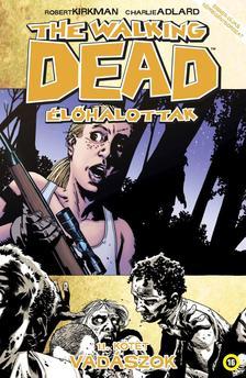 Robert Kirkman, Charlie Adlard (illusztr�tor) - The Walking Dead �l�halottak 11. k�tet: Vad�szok