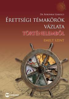Dr. Boronkai Szabolcs - �retts�gi t�mak�r�k v�zlata t�rt�nelemb�l (emelt szint)