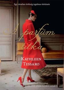 Tessaro, Kathleen - A parf�m titka - Egy v�ratlan �r�ks�g izgalmas t�rt�nete [eK�nyv: epub, mobi]