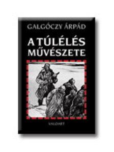 Galgóczy Árpád - A túlélés művészete