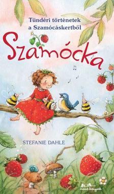 Stefanie Dahle - Szamócka - Tündéri történetek a Szamócáskertből