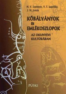 LEONTYEV, N.V. - KAPELJKO, V.F - Kőbálványok és emlékoszlopok az okunyevi kultúrában