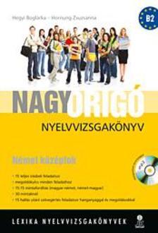 Hegyi Boglárka - Hornung Zsuzsa - Nagy Origó nyelvvizsgakönyv - Német középfok - Az új vizsgarend szerint