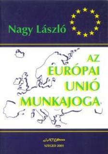 Nagy L�szl� - Az Eur�pai Uni� munkajoga