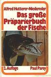 Hutterer-Niedereder, Alfred - Das gro�e Praparierbuch der Fische [antikv�r]