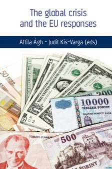 Judit Kis-Varga (eds) Attila �gh- - The global crisis and the Eu responses [eK�nyv: epub, mobi]