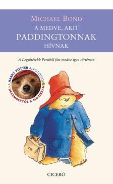 Michael Bond - A medve, akit Paddingtonnak h�vnak