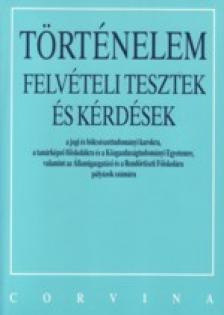 - T�RT�NELEM FELV�TELI TESZTEK �S K�RD�SEK