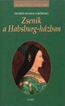 GR�-ING, SIGRID-MARIA - Zsenik a Habsburg-h�zban