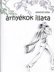 Janković Nóra - Árnyékok illata