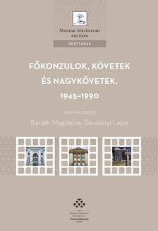 Bar�th Magdolna-Gecs�nyi Lajos - F�konzulok, k�vetek �s nagyk�vetek, 1945-1990