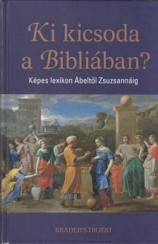 - KI KICSODA A BIBLIÁBAN - KÉPES LEXIKON ÁBELTŐL ZSUZSANNÁIG
