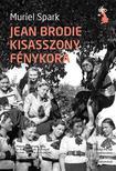 SPARK, MURIEL - Jean Brodie kisasszony f�nykora