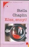CHAPLIN, STELLA - K�SZ,  ENNYI!