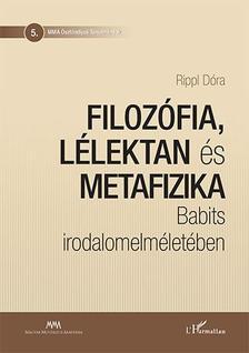 Rippl D�ra - Filoz�fia, l�lektan �s metafizika Babits irodalomelm�let�ben