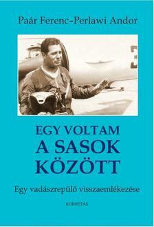 Paár Ferenc - Perlawi Andor - Egy voltam a Sasok között