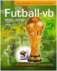MONCZ ATTILA - FUTBALL-VB 1930-2010. - A KEZDETEKT�L NAPJAINKIG