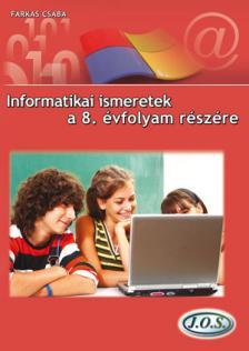 Farkas Csaba - INFORMATIKAI ISMERETEK A 8. ÉVFOLYAM RÉSZÉRE