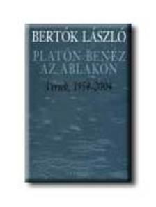 BERT�K L�SZL� - PLAT�N BEN�Z AZ ABLAKON - VERSEK, 1954-2004