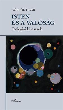 G�rf�l Tibor - Isten �s a val�s�g - Teol�giai kisessz�k