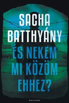 Sacha Batthyany - És nekem mi közöm ehhez?