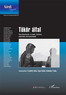 Czegl�dy Anita-Sepsi Enik�-Szummer Csaba (szerk.) - T�k�r �ltal - Tanulm�nyok a nyelv, kult�ra, identit�s t�mak�r�b�l