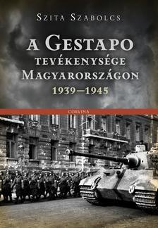 Szita Szabolcs - A Gestapo tev�kenys�ge Magyarorsz�gon 1939-1945