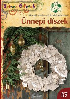 Huszák Andrea, Szabó Krisztina - Ünnepi díszek újrahasznosított anyagokból