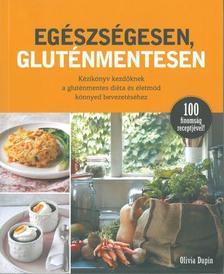 DUPIN, OLIVIA - Egészségesen, gluténmentesen - Kézikönyv kezdőknek a gluténmentes diéta és életmód könnyed bevezetéséhez