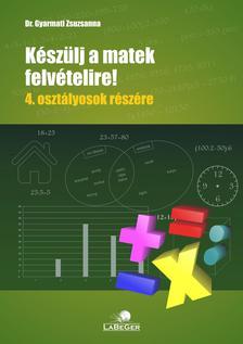 dr. Gyarmati Zsuzsanna - K�sz�lj a matek felv�telire!  4. oszt�lyosok r�sz�re