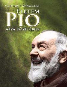 Cleonice Morcaldi - �letem Pio atya k�zel�ben - Lelki napl� (3. kiad�s)