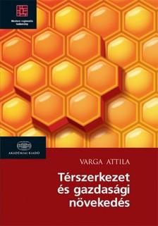 Varga Attila - T�rszerkezet �s gazdas�gi n�veked�s  [eK�nyv: epub, mobi]