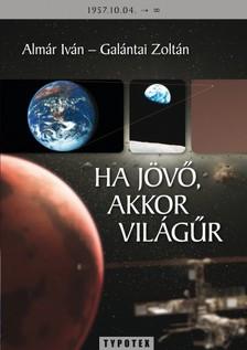 ALM�R IV�N - GAL�NTAI ZOLT�N - Ha j�v�, akkor vil�g�r [eK�nyv: pdf]