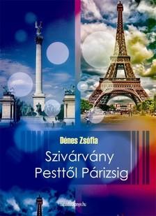 D�nes Zs�fia - Sziv�rv�ny Pestt�l P�rizsig [eK�nyv: epub, mobi]