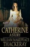 William Makepeace Thackeray - Catherine: A Story [eK�nyv: epub,  mobi]