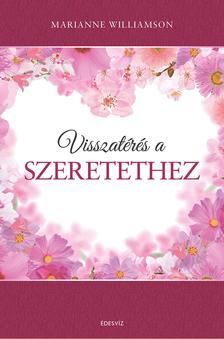 Marianne Williamson - VISSZAT�R�S A SZERETETHEZ