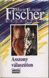 Fischer, Marie Louise - Asszony válaszúton [antikvár]