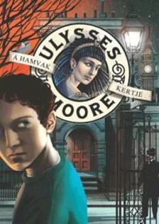 Ulysses Moore - A Hamvak kertje11. k�tet