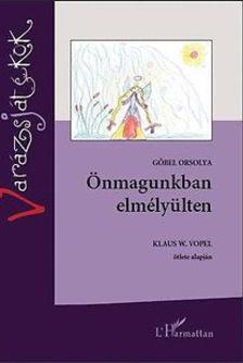 Gőbel Orsolya - Önmagunkban elmélyülten - Bővített, átdolgozott kiadás