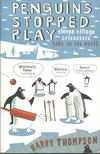 THOMPSON, HARRY - Penguins Stopped Play - eleven village cricketers take on the world [antikv�r]