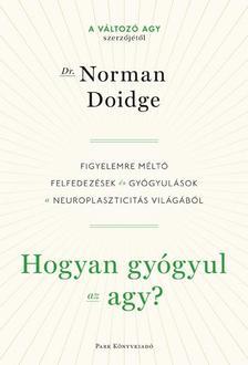 Norman Doidge - Hogyan gy�gyul az agy? - Figyelemre m�lt� felfedez�sek �s gy�gyul�sok a neuroplaszticit�s vil�g�b�l